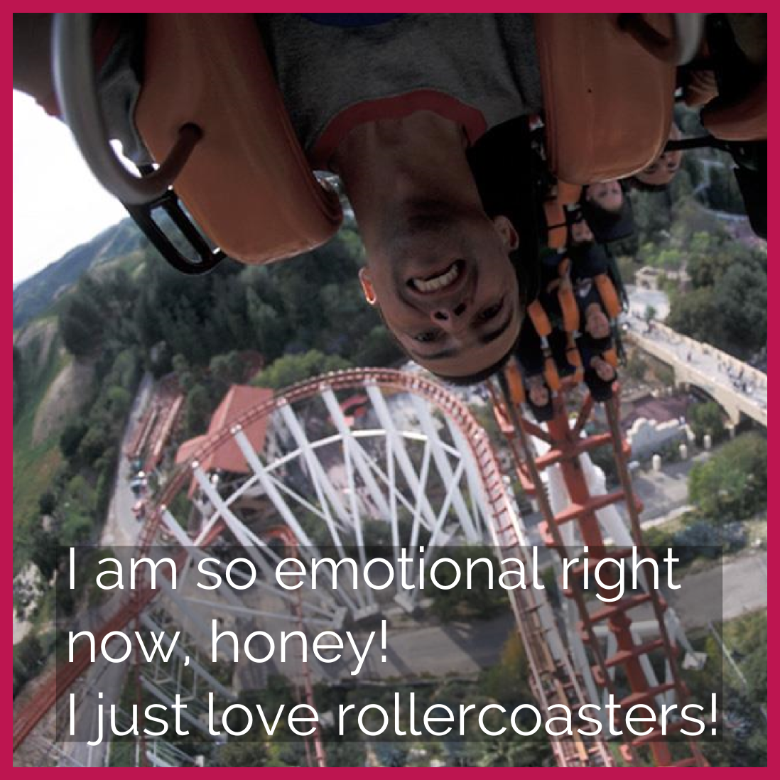 'Emocinado' means 'exciting' in Spanish but doesn't it look more like 'emotional' So don't get 'emotional' on roller coasters!