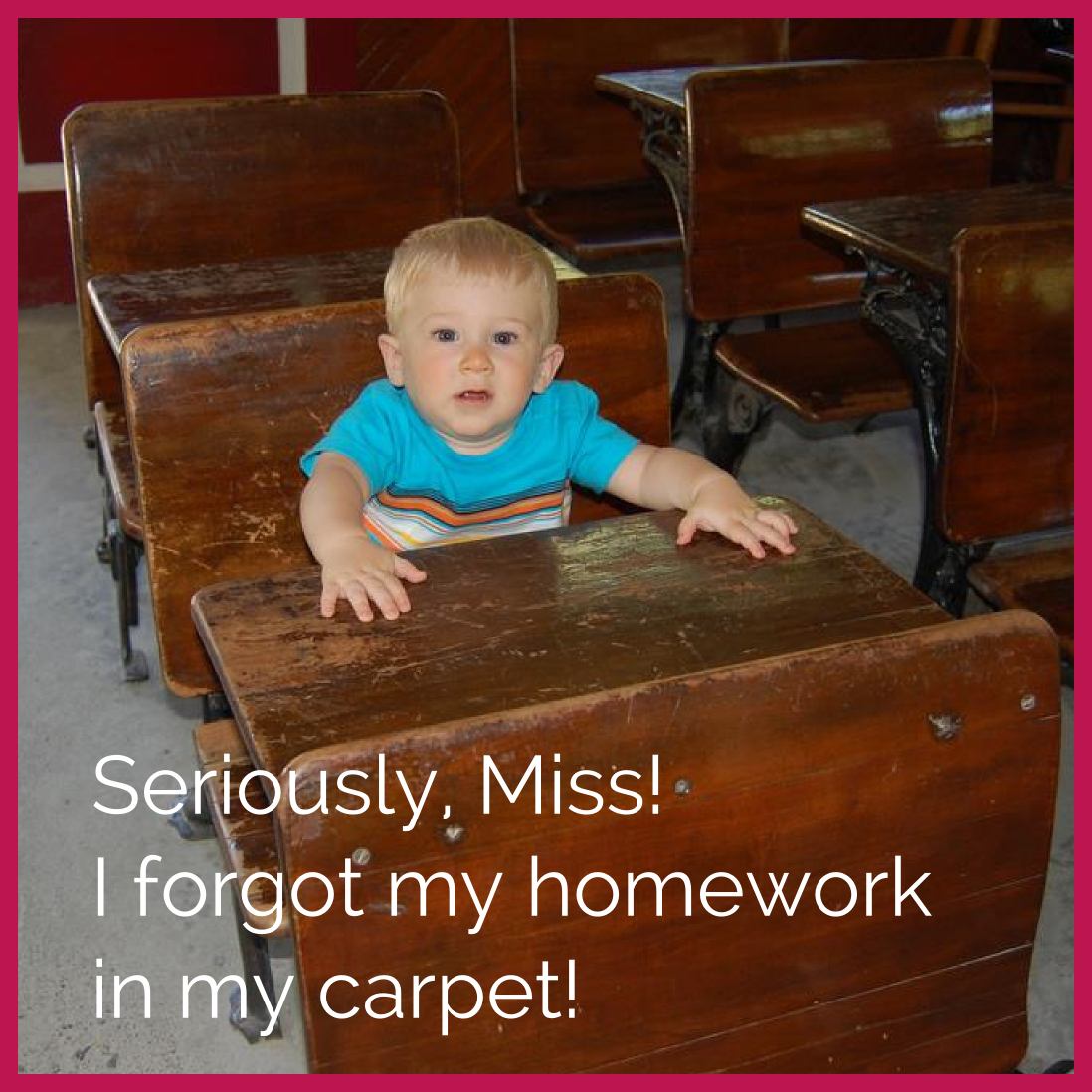 The kid says he left his homework in the carpet. What! In the carpet??? Although the Spanish word 'Carpeta' sounds like 'carpet', it actually means 'folder' in Spanish. So the kid actually forgot his homework in the folder!